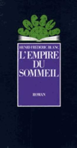 Henri-Frédéric Blanc - L'Empire du sommeil.