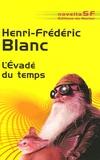 Henri-Frédéric Blanc - L'Evadé du temps.