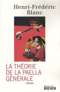 Henri-Frédéric Blanc - La Théorie de la paella générale.