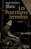 Henri-Frédéric Blanc - Les Pourritures terrestres.