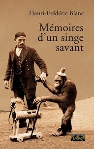 Henri-Frédéric Blanc - Mémoires d'un singe savant.