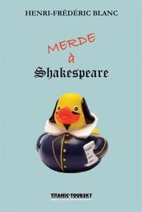 Henri-Frédéric Blanc - Merde à Shakespeare - Conférence bouffe.