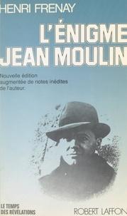Henri Frenay et Charles Ronsac - L'énigme Jean Moulin - Nouvelle édition augmentée des notes inédites de l'auteur.