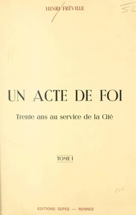 Henri Fréville - Un acte de foi : trente ans au service de la Cité (1).