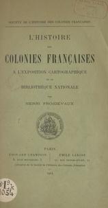 Henri Froidevaux et  Société de l'Histoire des colo - L'histoire des colonies françaises à l'exposition cartographique de la Bibliothèque nationale.