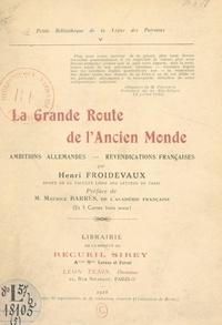Henri Froidevaux et Maurice Barrès - La grande route de l'ancien monde - Ambitions allemandes, revendications françaises.