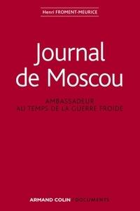 Henri Froment-Meurice - Journal de Moscou - Ambassadeur au temps de la guerre froide.