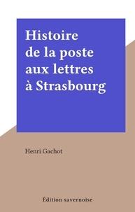 Henri Gachot - Histoire de la poste aux lettres à Strasbourg.