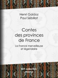 Henri Gaidoz et Paul Sébillot - Contes des provinces de France - La France merveilleuse et légendaire.