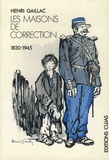 Henri Gaillac - Les maisons de correction - 1830-1945.