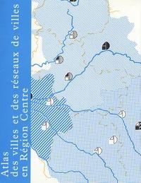 Henri Galinié et Manuel Royo - Atlas des villes et des réseaux de villes en Région Centre - 3 volumes.
