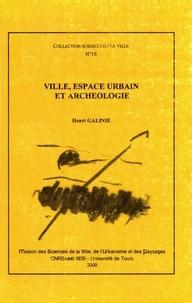 Henri Galinié - Ville, espace urbain et archéologie.