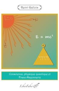 Henri Gallois - Conscience, physique quantique et Franc-Maçonnerie.