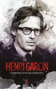 Henri Garcin - Longtemps, je me suis couché tard.