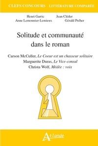 Henri Garric et Jean Cléder - Solitude et communauté dans le roman - Carson McCullers, Le coeur est un chasseur solitaire ; Marguerite Duras, Le vice-consul ; Christa Wolf, Médée : Voix.