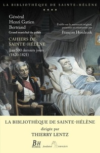 Henri Gatien Bertrand - Cahiers de Sainte-Hélène - Les 500 derniers jours (1820-1821).