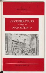 Henri Gaubert - Conspirateurs au temps de Napoléon Ier.