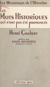 Henri Gaubert et Louis Hourticq - Les mots historiques qui n'ont pas été prononcés.