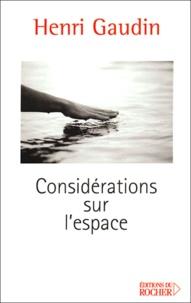 Henri Gaudin - Considérations sur l'espace.