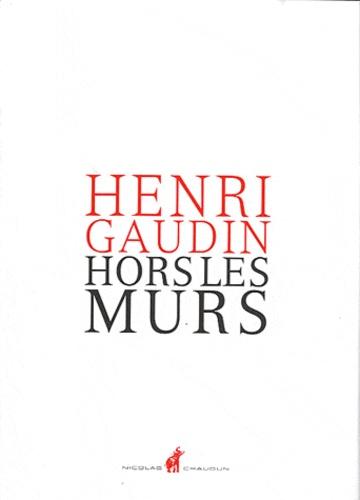 Henri Gaudin - Hors les murs.