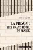 Henri Gaumé - La prison : plus grand hôtel de France.