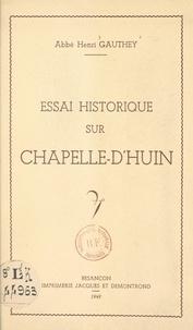 Henri Gauthey - Essai historique sur Chapelle-d'Huin.