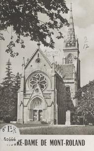 Henri Gauthey et Claude Flusin - Notre-Dame de Mont-Roland - Son sanctuaire et son pèlerinage, des origines à nos jours.