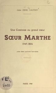 Henri Gauthey - Une comtoise au grand cœur : Sœur Marthe, 1749-1824 - Avec 2 portraits hors-texte.