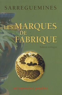 Sarreguemines, les marques de fabrique- Edition trilingue français-anglais-allemand - Henri Gauvin |