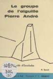 Henri Gentil - Le groupe de l'aiguille Pierre André - Guide d'Escalades N° 3.