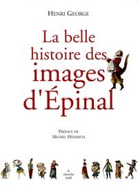 Henri George - La belle histoire des images d'Epinal.