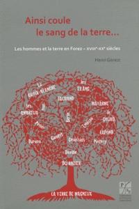 Henri Gerest - Ainsi coule le sang de la terre... - Les hommes et la terre en Forez (XVIIIe-XXe siècles).