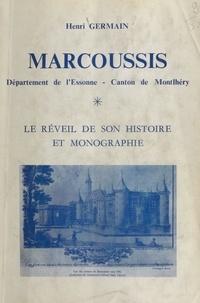 Henri Germain - Marcoussis, Département de l'Essonne, Canton de Montlhéry - Le réveil de son histoire et monographie.