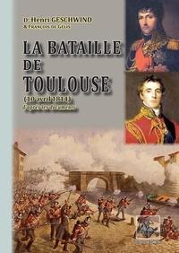 Henri Geschwind et François de Gélis - La Bataille de Toulouse (10 avril 1814) d'après les documents.