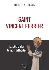 Henri Ghéon - Saint Vincent Ferrier - L'apôtre des temps difficiles.