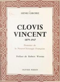 Henri Giroire et Robert Worms - Clovis Vincent, 1879-1947 - Pionnier de la neuro-chirurgie française.