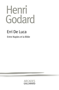 Henri Godard - Erri de Luca - Entre Naples et la Bible.