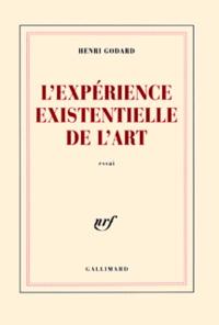 Henri Godard - L'expérience existentielle de l'art.