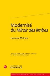 Henri Godard et Jean-Louis Jeannelle - Modernité du Miroir des Limbes - Un autre Malraux.