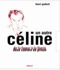 Henri Godard - Un autre Céline - De la fureur à la féerie ; Deux cahiers de prison.