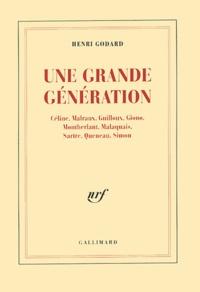 Henri Godard - Une grande génération - Céline, Malraux, Guilloux, Giono, Montherlant, Malaquais, Sartre, Queneau, Simon.