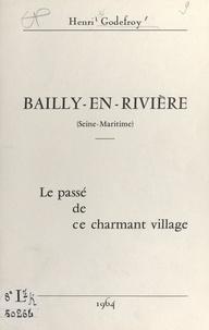 Henri Godefroy - Bailly-en-Rivière, Seine-Maritime - Le passé de ce charmant village.