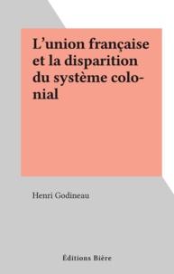 Henri Godineau - L'union française et la disparition du système colonial.