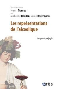 Henri Gomez et Micheline Claudon - Les représentations de l'alcoolique - Images et préjugés.