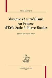 Henri Gonnard - Musique et surréalisme en France d'Erik Satie à Pierre Boulez.
