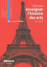 Henri Gonzalez et Laurent Houssais - Clés pour enseigner l'histoire des arts en cycle 3 - Tome 4, Le XIXe siècle. 1 Cédérom + 1 CD audio