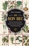 Henri Gougaud - Au Bon Bec - Où tu trouveras les vertus, bontés et secrets des légumes, fruits et fines herbes.