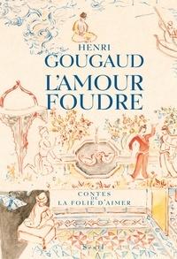 Henri Gougaud - L'Amour foudre - Contes de la folie d'aimer.