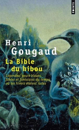 La Bible du hibou. Légendes, peurs bleues, fables et fantaisies du temps où les hivers étaient rudes