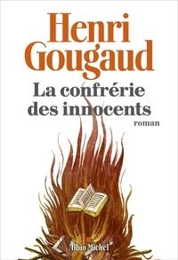 Henri Gougaud - La Confrérie des innocents - Histoire d'une vie racontée à son fils - tome 2.